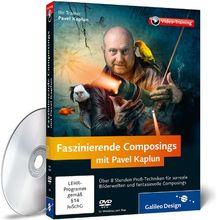 Faszinierende Composings mit Pavel Kaplun - Photoshop-Techniken für eigene Bilderwelten