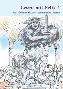 Latein mit Felix: Lesen mit Felix 1. Das Geheimnis der sprechenden Statue: Die Lateinlektüre für Sprachanfänger. Mit Übersetzungen