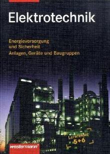 Elektrotechnik : Energieversorgung und Sicherheit, Anlagen, Geräte und Baugruppen