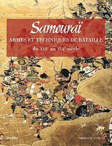 Samouraï - techniques de batailles et armes du XIIIe au XIXe siècle: Techniques de bataille et armes du XIIIe au XIXe siècle