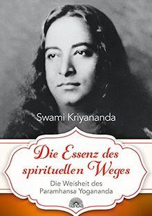 Die Essenz des spirituellen Weges: Die Weisheit des Paramhansa Yogananda