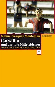 Carvalho und der tote Mittelstürmer - Ein Kriminalroman aus Barcelona