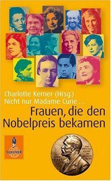Nicht nur Madame Curie ...: Frauen, die den Nobelpreis bekamen (Gulliver / Biographie)