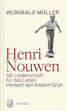 Henri Nouwen - Mit Leidenschaft für das Leben - Vorwort von Anselm Grün