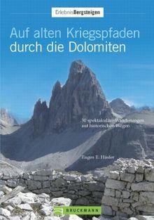 Auf Alten Kriegspfaden Durch Die Dolomiten 30 Spektakulare Wanderungen Auf Historischen Militarpfaden Von Husler Eugen E