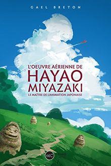 L'oeuvre aérienne de Hayao Miyazaki : Le maître de l'animation japonaise
