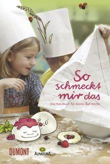 So schmeckt mir das: Das Handbuch für kleine Bio-Köche
