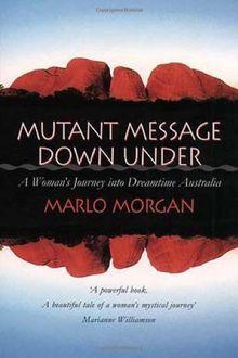 Mutant Message Down Under: A Woman's Journey into Dreamtime Australia