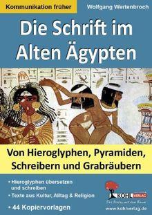 Die Schrift im Alten Ägypten: Von Hieroglyphen, Pyramiden, Schreibern und Grabräubern