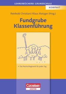 Lehrerbücherei Grundschule: Fundgrube Klassenführung: Das Nachschlagewerk für jeden Tag