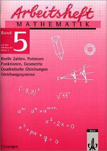 Arbeitshefte Mathematik - Neubearbeitung: Arbeitsheft Mathematik 5. Lösungen. Reelle Zahlen, Potenzen, Quadratische Gleichungen, Funktionen, Geometrie, Gleichungssysteme: BD 5