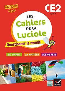 Les cahiers de la Luciole Cycle 2 CE2 : Questionner le monde - Le vivant, la matière, les objets