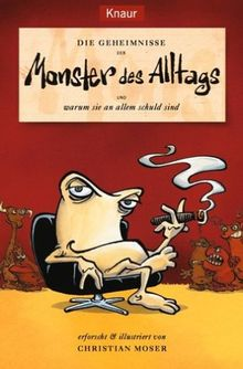 Die Geheimnisse der Monster des Alltags. ... und warum sie an allem Schuld sind.