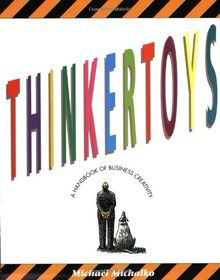 Thinkertoys: A Handbook of Business Creativity: Handbook of Business Creativity for the 90's