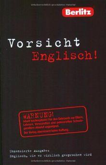 Berlitz Vorsicht Englisch. Englisch, wie es wirklich gesprochen wird