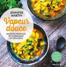 Vapeur douce - Recettes végétales et gourmandes au vitaliseur