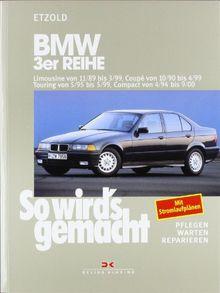BMW 3er Reihe Limousine von 11/89 bis 3/99: , Coupé von 10/90 bis 4/99, Touring von 5/95 bis 5/99, Compact von 4/94 bis 9/00, So wird's gemacht - Band 74