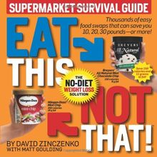 Eat This, Not That! Supermarket Survival Guide: The No-Diet Weight Loss Solution