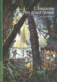 Decouverte Gallimard: L'Amazone UN Geant Blesse