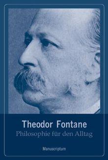 Philosophie für den Alltag. Theodor Fontane