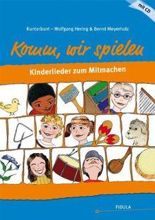 Kunterbunt: Komm, wir spielen: Kinderlieder zum Mitmachen - mit Spielanleitungen incl. CD