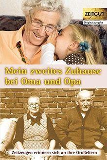 Mein zweites Zuhause bei Oma und Opa: Zeitzeugen erinnern sich an ihre Großeltern. Band 3