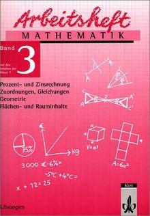 Arbeitshefte Mathematik - Neubearbeitung: Arbeitsheft Mathematik 3. Für die 7. Klasse. Lösungen: Prozent- und Zinsrechnung, Zuordnungen, Gleichungen, Geometrie: BD 3