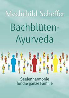 Bachblüten Ayurveda: Seelenharmonie für die ganze Familie