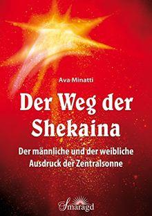 Der Weg der Shekaina: Der männliche und der weibliche Ausdruck der Zentralsonne