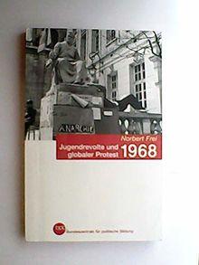 1968 : Jugendrevolte und globaler Protest / Norbert Frei. Bpb, Bundeszentrale für Politische Bildung / Bundeszentrale für Politische Bildung: Schriftenreihe ; Bd. 699