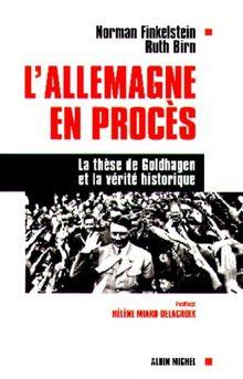 L'ALLEMAGNE EN PROCES. La thèse de Goldhagen et la vérité historique (Essais Doc.)