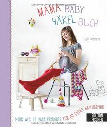 Mama-Baby-Häkelbuch: Mehr als 40 Häkelprojekte für ein gutes Bauchgefühl
