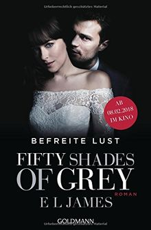 Fifty Shades of Grey - Befreite Lust: Band 3. Buch zum Film - Roman