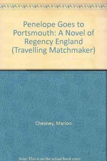 Penelope Goes to Portsmouth: A Novel of Regency England (Travelling Matchmaker, Band 3)