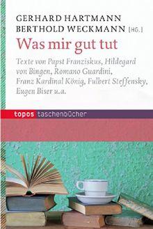 Was mir gut tut: Texte von Papst Franziskus, Rainer Maria Rilke, Franz Kardinal König, Fulbert Steffensky u. a.