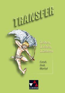Transfer 11. Leben, Lieben, Lästern: Catull, Ovid, Martial. Die Lateinlektüre