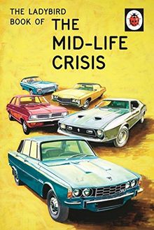 The Ladybird Book of the Mid-Life Crisis: Ladybird Books for Grown-ups