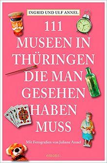 111 Orte Museen in Thüringen, die man gesehen haben muss