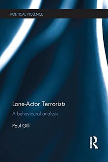 Lone-Actor Terrorists: A Behavioural Analysis (Political Violence)