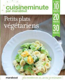 360 recettes végétariennes : A table en 10, 20 ou 30 minutes