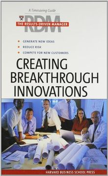 Creating Breakthrough Innovations (Results-Driven Manager)