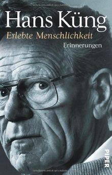 Erlebte Menschlichkeit: Erinnerungen: Küngs Memoiren 03