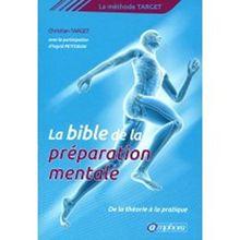La bible de la préparation mentale : La méthode Target : de la théorie...