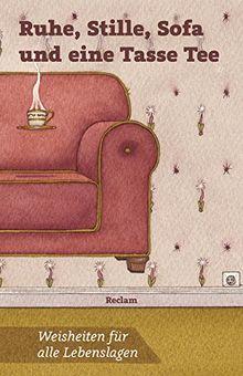 Ruhe, Stille, Sofa und eine Tasse Tee: Weisheiten für alle Lebenslagen