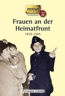 Frauen an der Heimatfront: Erinnerungen 1939-1945