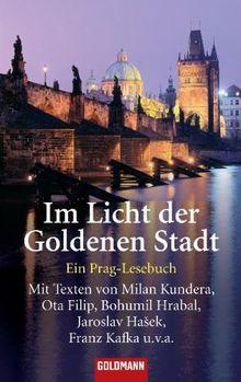 Im Licht der Goldenen Stadt: Ein Prag-Lesebuch - Mit Texten von Milan Kundera, Ota Filip, Bohumil Hrabal, Jaroslav Hasek, Franz Kafka u.v.a
