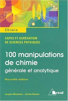 100 manipulations de chimie : Générale et analytique (Capes Sciences)