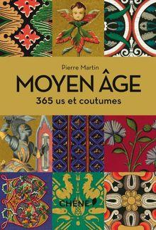 Moyen Age : 365 us et coutumes
