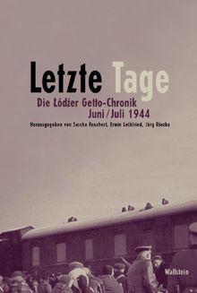 Letzte Tage. Die Lodzer Getto-Chronik. Juni/Juli 1944