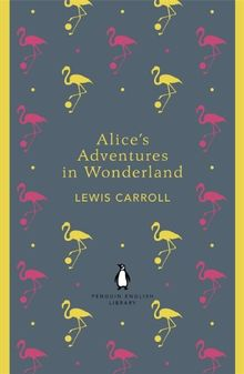 Alice's Adventures in Wonderland and Through the Looking Glass (Penguin English Library)